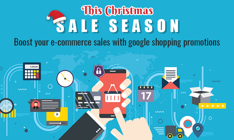 THIS CHRISTMAS SALE SEASON - BOOST YOUR E-COMMERCE SALES WITH GOOGLE SHOPPING PROMOTIONS
