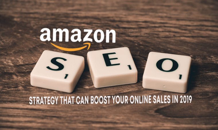 Amazon SEO Strategies That Can Boost Your Online Sales In 2019