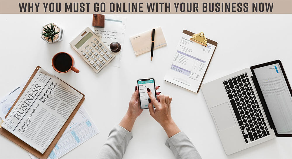 Why You Must Go Online with Your Business Now