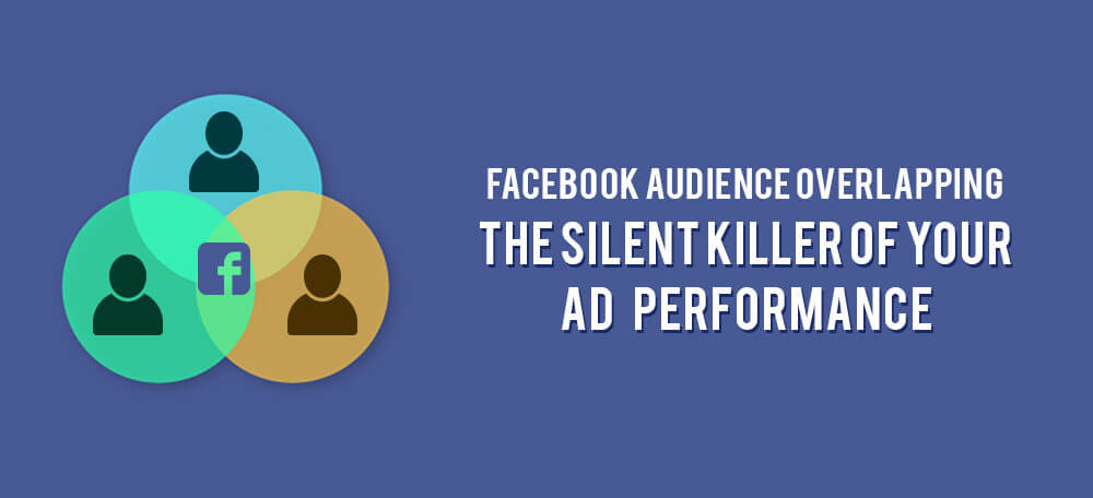 Facebook Audience Overlapping – The Silent Killer of Your Ad Performance