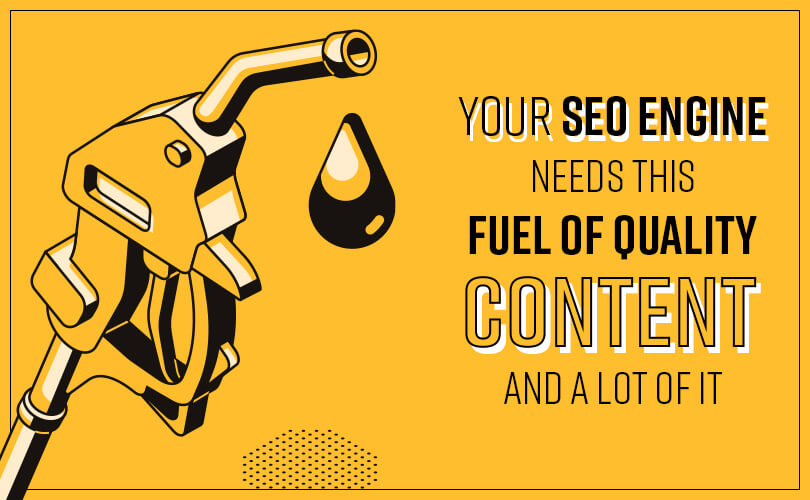 Your SEO Engine Needs This Fuel of Quality Content and A Lot of It