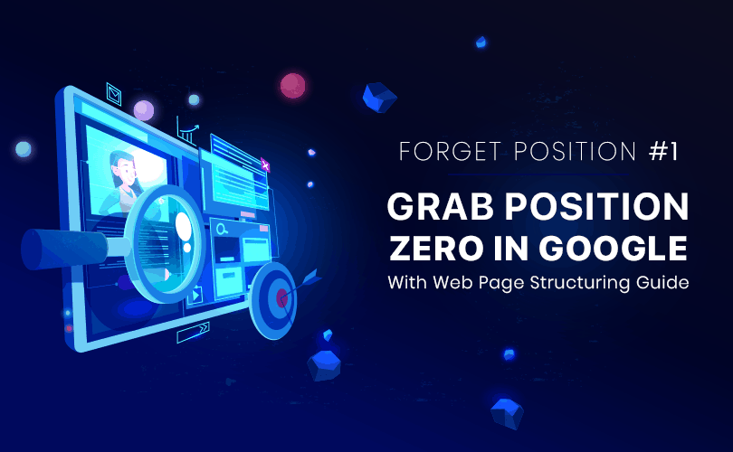 Forget Position #1 – Grab Position Zero in Google With Web Page Structuring Guide