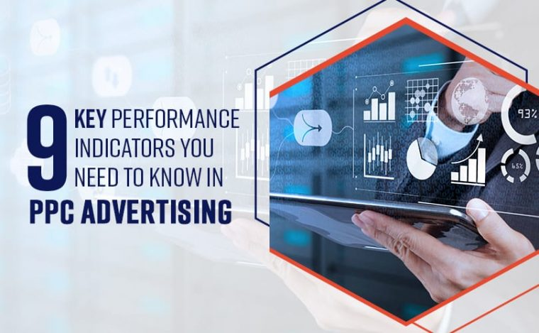 Top 9 Key Performance Indicators You Need to Know in PPC Advertising