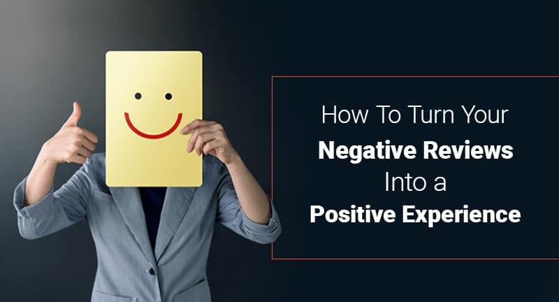 How To Turn Your Negative Reviews Into a Positive Experience