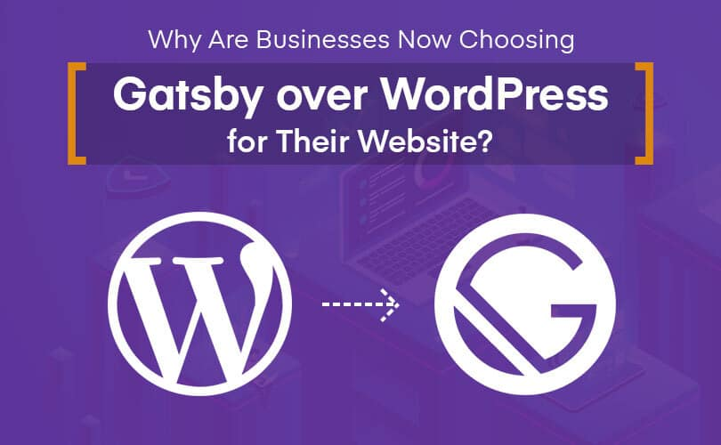 Why Are Businesses Now Choosing Gatsby over Wordpress for Their Website