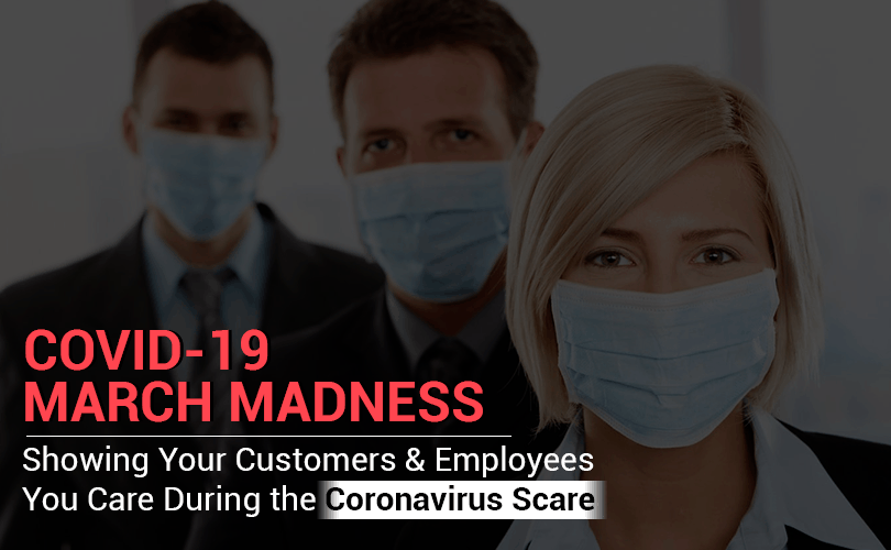 COVID-19 March Madness Showing Your Customers & Employees You Care During the Coronavirus Scare