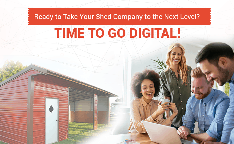 Ready to Take Your Shed Company to the Next Level? Time to Go Digital!
