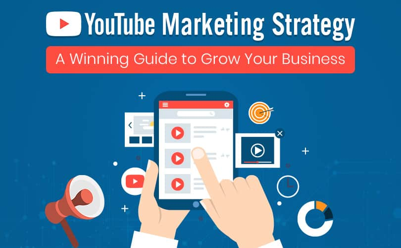 YouTube Marketing Strategy – A Winning Guide to Grow Your Business