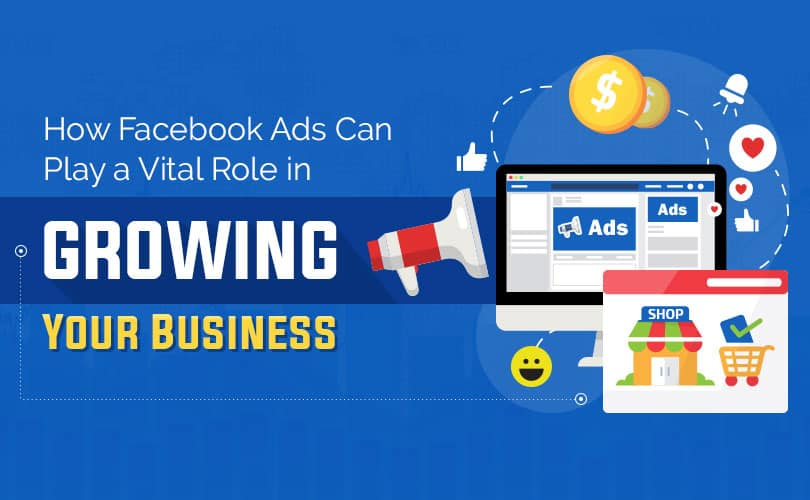 How Facebook Ads Can Play a Vital Role in GROWING Your Business