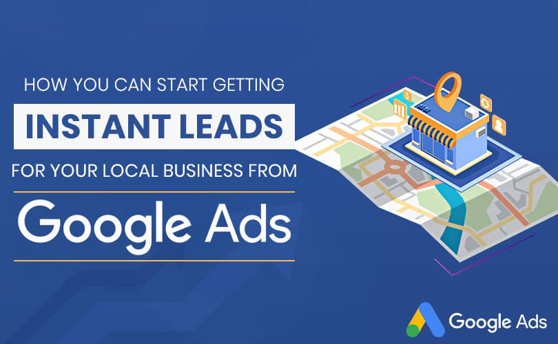 How you can start getting instant leads for your local business from Google ads?