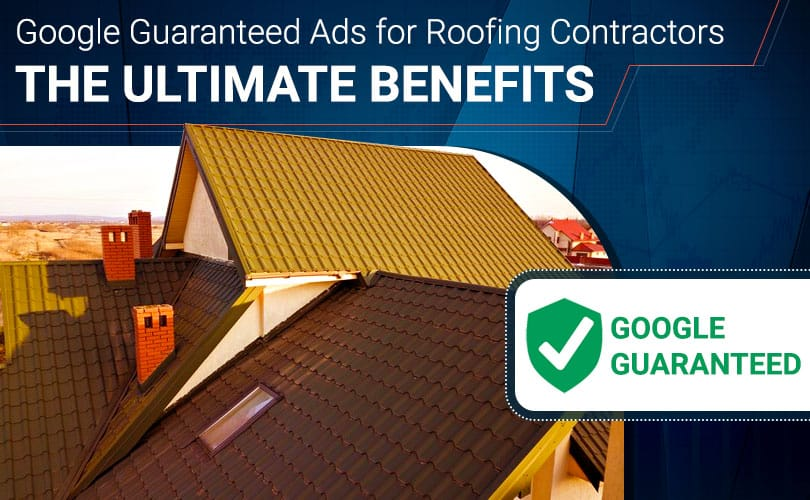 Google Guaranteed Ads for Roofing Contractors: The Ultimate Benefits