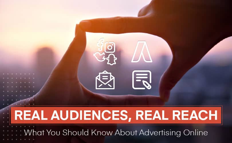 Real Audiences, Real Reach – What You Should Know About Advertising Online