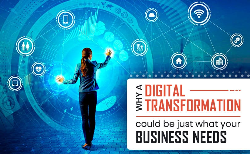 Why A Digital Transformation Could Be Just What Your Business Needs