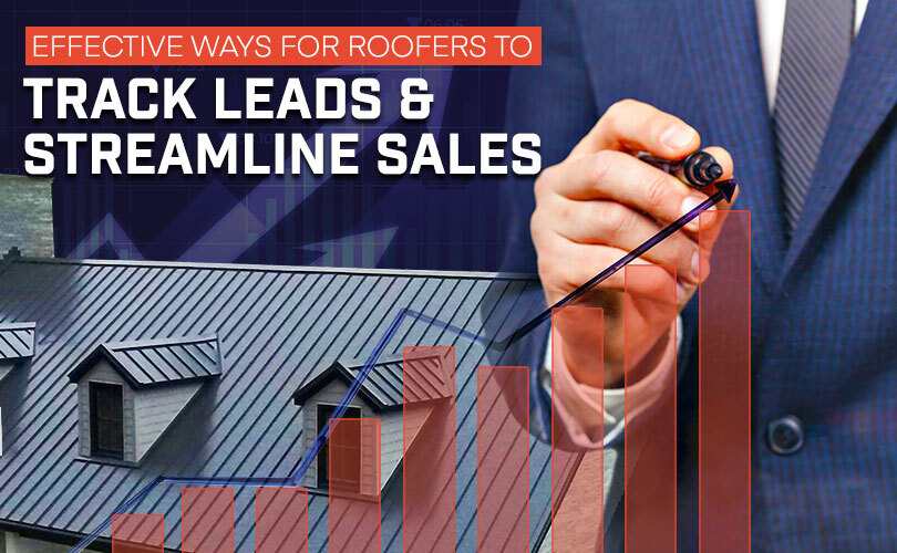 Effective Ways for Roofers to Track Leads & Streamline Sales