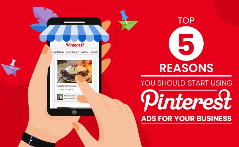 Top 5 Reasons You Should Start Using Pinterest Ads for Your Business