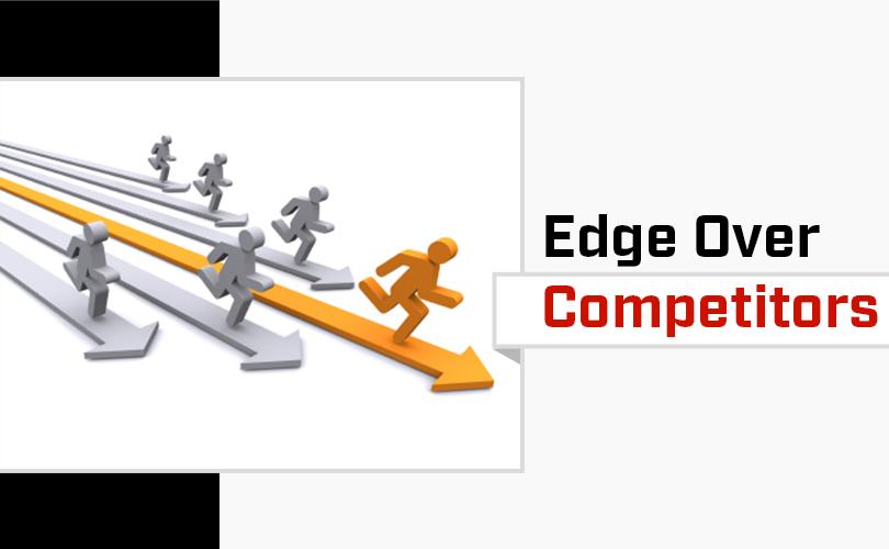 Edge Over Competitors
