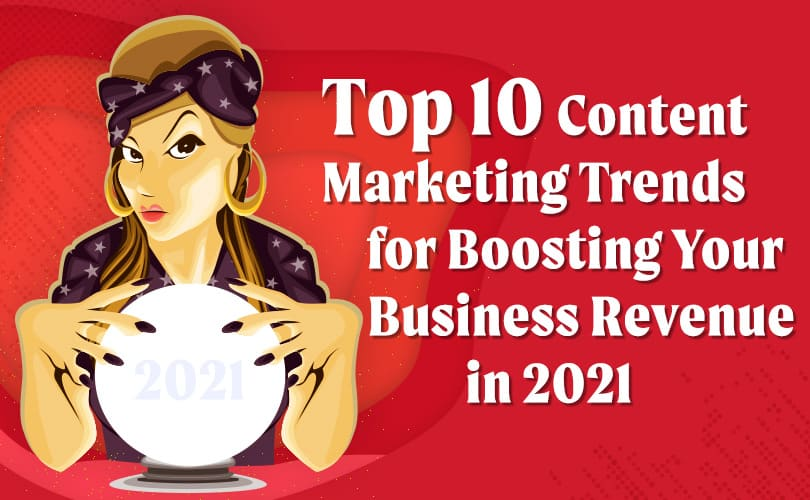 Top 10 Content Marketing Trends for Boosting Your Business Revenue in 2021