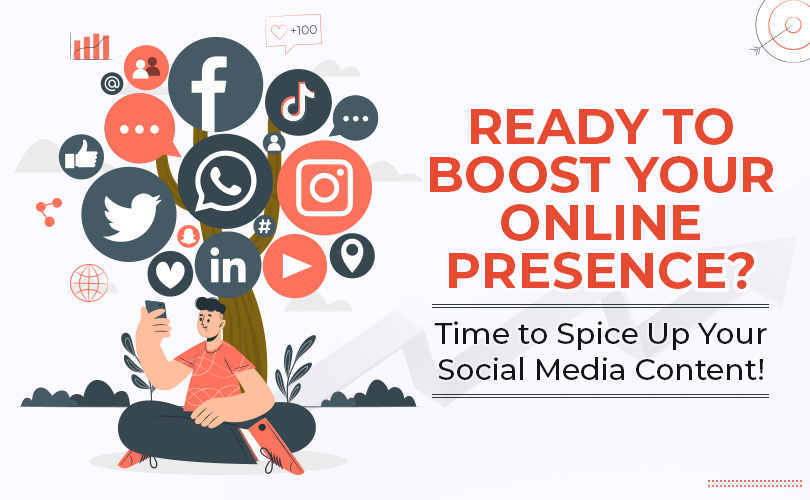 Ready to Boost Your Online Presence? Time to Spice Up Your Social Media Content!