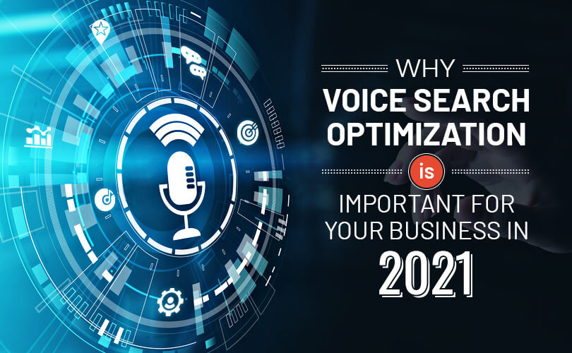 Why Voice Search Optimization Is Important for Your Business in 2021