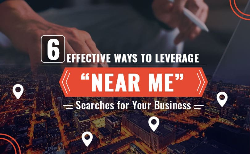 "6 Effective Ways to Leverage ""NEAR ME"" Searches for Your Business"