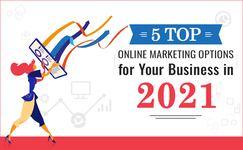 5 Top Online Marketing Options for Your Business in 2021