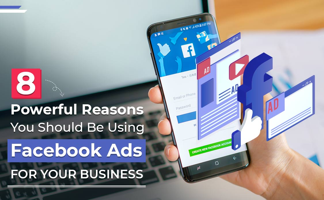 8 Powerful Reasons You Should Be Using Facebook Ads for Your Business