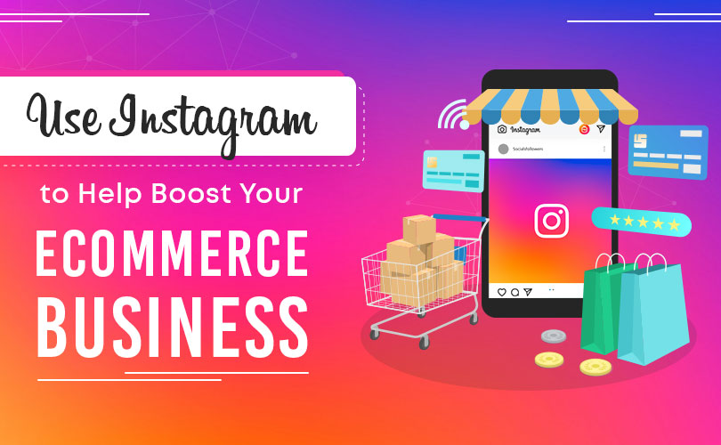 Use Instagram to Help Boost Your eCommerce Business