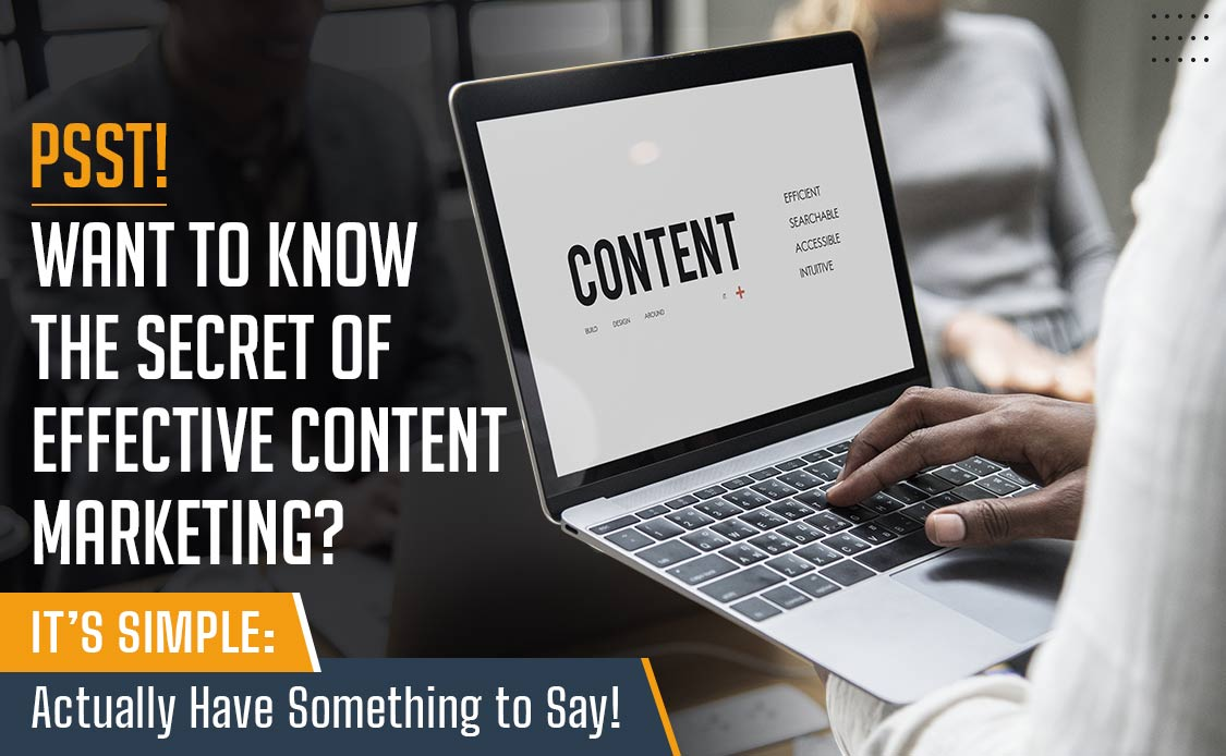 PSST! Want to Know the Secret of Effective Content Marketing? It's Simple: Actually Have Something to Say!