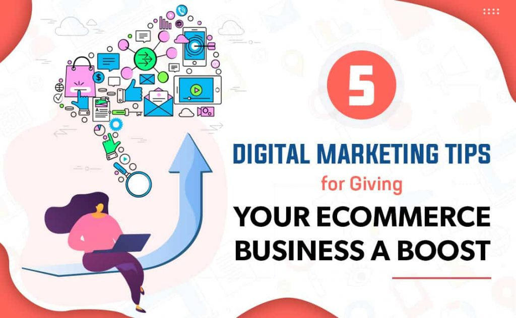 5 Digital Marketing Tips for Giving Your Ecommerce Business a Boost