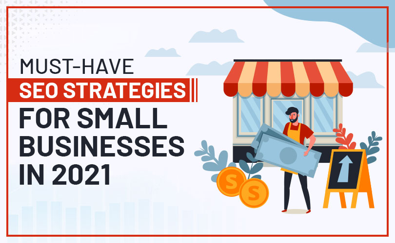 Must-Have SEO Strategies for Small Businesses in 2021